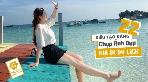 22 Kieu Tao Dang Chup Anh Dep Khi Di Du Lich